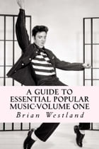 A Guide to Essential Popular Music-Volume One by Brian Westland