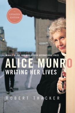 Book Alice Munro: Writing Her Lives: A Biography by Robert Thacker