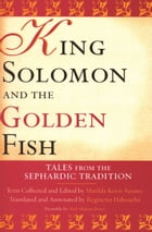 King Solomon and the Golden Fish: Tales from the Sephardic Tradition by Matilda Koén-Sarano