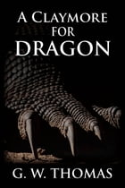 A Claymore For Dragon by G. W. Thomas