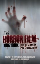 The Horror Film Quiz Book: 1,000 Questions on Spine Chilling Films by Chris Cowlin