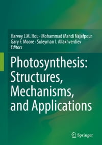 Photosynthesis: Structures, Mechanisms, and Applications