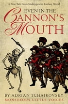 Even in the Cannon's Mouth by Adrian Tchaikovsky
