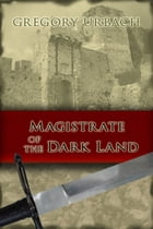 Magistrate of the Dark Land by Gregory Urbach