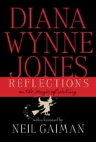 Reflections: On the Magic of Writing: On the Magic of Writing by Diana Wynne Jones