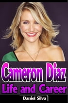 Cameron Diaz – Life and Career by Daniel Silva