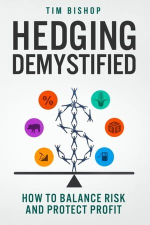Hedging Demystified: How to Balance Risk and Protect Profit by Tim Bishop