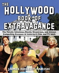 The Hollywood Book of Extravagance: The Totally Infamous, Mostly Disastrous, and Always Compelling…