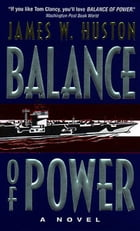 Balance of Power: A Novel by James W Huston