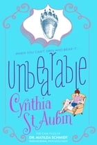 Unbearable: The Case Files of Dr. Matilda Schmidt, Paranormal Psychologist by Cynthia St. Aubin