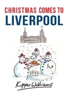 Christmas Comes to Liverpool by Kipper Williams