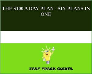 THE $100 A DAY PLAN - SIX PLANS IN ONE by Alexey