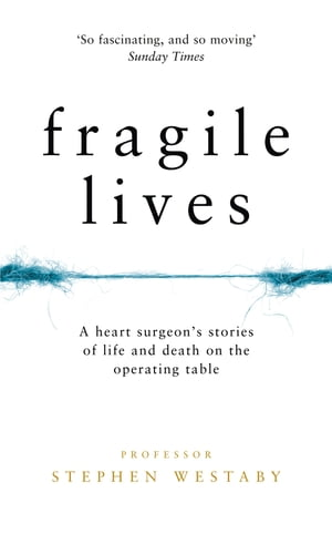 Fragile Lives: A Heart Surgeon?s Stories of Life and Death on the Operating Table