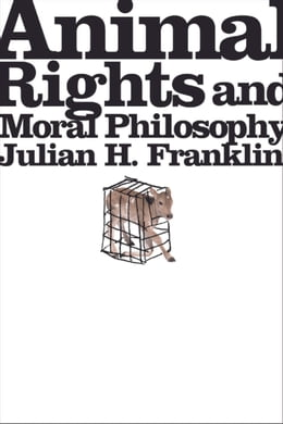 Book Animal Rights and Moral Philosophy by Julian H. Franklin
