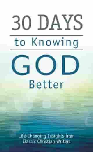 30 Days to Knowing God Better: Life-Changing Insights from Classic Christian Writers by Compiled by Barbour Staff