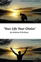 'YOUR LIFE YOUR CHOICE': Changing your way in a working day by Andrew R Graham