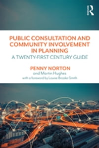Public Consultation and Community Involvement in Planning: A twenty-first century guide