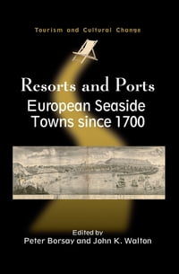 Resorts and Ports: European Seaside Towns since 1700