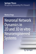 Neuronal Network Dynamics in 2D and 3D in vitro Neuroengineered Systems by Monica Frega
