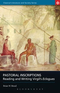 Pastoral Inscriptions: Reading and Writing Virgil's Eclogues