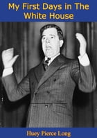 My First Days in The White House [Illustrated Edition] by Huey Pierce Long