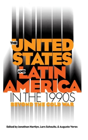 The United States and Latin America in the 1990s Beyond the Cold War
