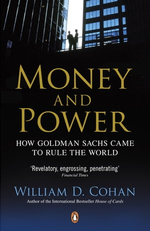 Money and Power How Goldman Sachs Came to Rule the World