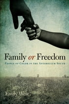 Family or Freedom: People of Color in the Antebellum South by Emily West