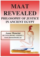 Maat Revealed, Philosophy of Justice In Ancient Egypt by Anna MANCINI
