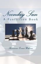 Noonday Sun: a Fanfiction Book by Roseanne Evans Wilkins