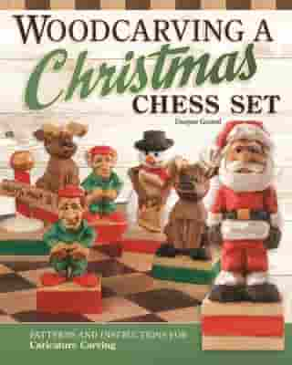 Woodcarving a Christmas Chess Set: Patterns and Instructions for Caricature Carving by Dwayne Gosnell