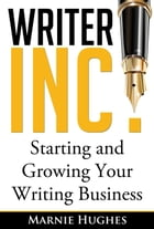 Writer Inc.: Starting and Growing Your Writing Business by Marnie Hughes