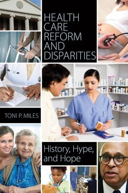 Book Health Care Reform and Disparities: History, Hype, and Hope by Toni P Miles