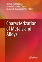 Characterization of Metals and Alloys by Ramiro Pérez Campos