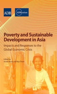 Poverty and Sustainable Development in Asia: Impacts and Responses to the Global Economic Crisis
