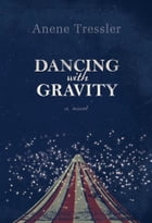Dancing with Gravity by Tressler, Anne