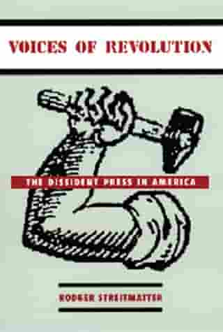 Voices of Revolution: The Dissident Press in America by Rodger Streitmatter