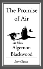 The Promise of Air by Algernon Blackwood