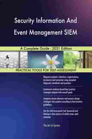Security Information And Event Management SIEM A Complete Guide - 2021 Edition by Gerardus Blokdyk