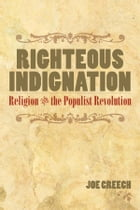 RIGHTEOUS INDIGNATION: Religion and the Populist Revolution by Joe Creech