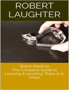 Watch Replicas: The Complete Guide to Learning Everything There Is to Know by Robert Laughter