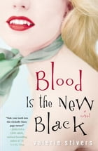 Blood Is the New Black: A Novel by Valerie Stivers