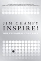 Inspire!: Why Customers Come Back by Jim Champy