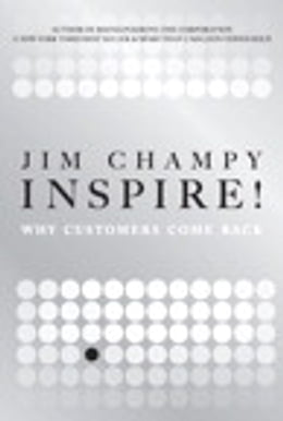 Book Inspire!: Why Customers Come Back by Jim Champy