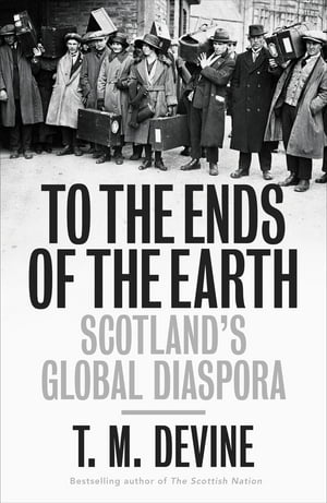 To the Ends of the Earth Scotland's Global Diaspora,  1750-2010