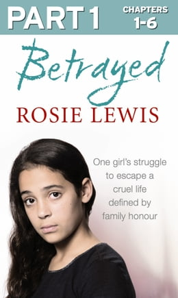 Book Betrayed: Part 1 of 3: The heartbreaking true story of a struggle to escape a cruel life defined by… by Rosie Lewis