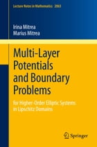 Multi-Layer Potentials and Boundary Problems: for Higher-Order Elliptic Systems in Lipschitz Domains by Irina Mitrea