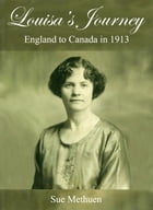 Louisa's Journey: England to Canada in 1913