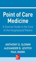 Point of Care Medicine by Anthony D. Slonim, MD