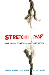 Stretched Thin: Poor Families, Welfare Work, and Welfare Reform